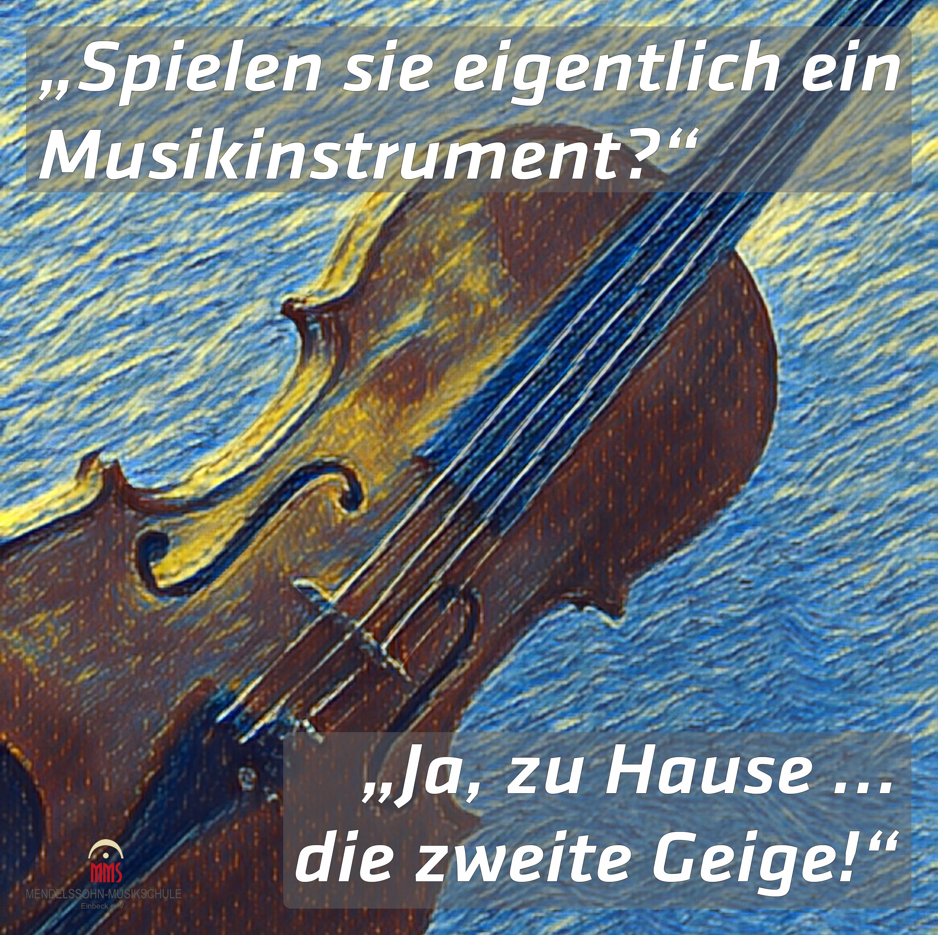 """""""Spielst du eigentlich ein Musikinstrument?"""" - """"Ja, zu Hause ... die zweite Geige!"""""""